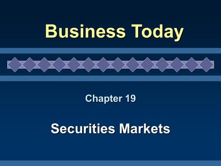 Chapter 19 Securities Markets Business Today. 2Prentice Hall Investment Choices Stocks – Preferred Stock – Common Stock Common-Stock Dividends Stock Splits.
