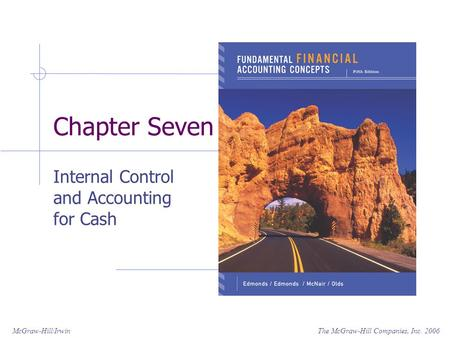 The McGraw-Hill Companies, Inc. 2006McGraw-Hill/Irwin Chapter Seven Internal Control and Accounting for Cash.