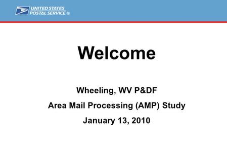 Welcome Wheeling, WV P&DF Area Mail Processing (AMP) Study January 13, 2010.