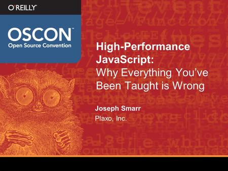 High-Performance JavaScript: Why Everything Youve Been Taught is Wrong Joseph Smarr Plaxo, Inc.