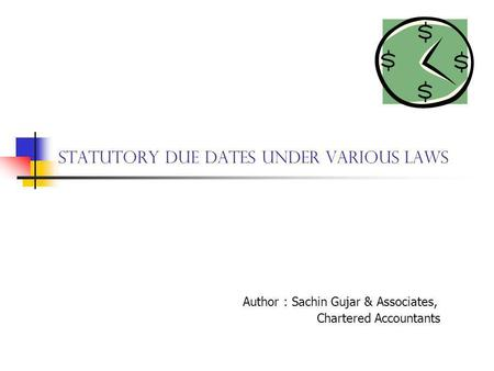 Statutory Due Dates under Various Laws Author : Sachin Gujar & Associates, Chartered Accountants.