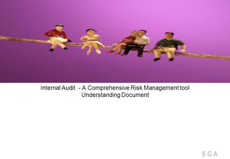 S G A Internal Audit - A Comprehensive Risk Management tool Understanding Document.