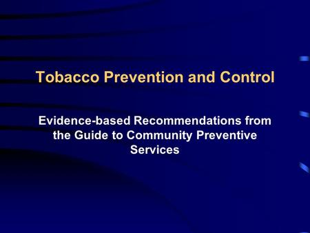 Tobacco Prevention and Control Evidence-based Recommendations from the Guide to Community Preventive Services.