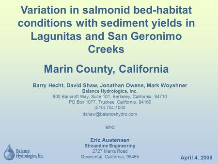 April 4, 2008 Variation in salmonid bed-habitat conditions with sediment yields in Lagunitas and San Geronimo Creeks Marin County, California Barry Hecht,