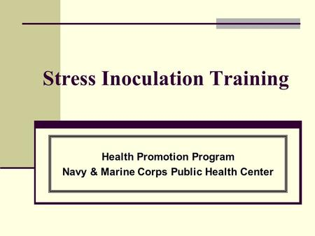 Stress Inoculation Training Health Promotion Program Navy & Marine Corps Public Health Center.