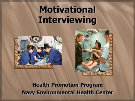 Motivational Interviewing Health Promotion Program Navy Environmental Health Center Health Promotion Program Navy Environmental Health Center.