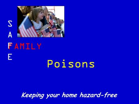 FAMILY SAFESAFE Keeping your home hazard-free Poisons.