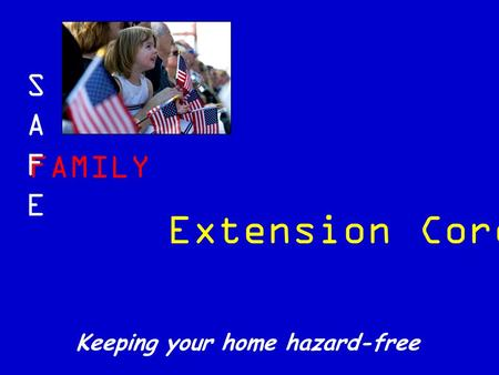 FAMILY SAFESAFE Keeping your home hazard-free Extension Cords.
