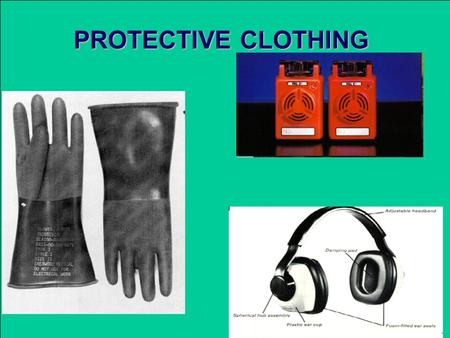 PROTECTIVE CLOTHING. ENABLING OBJECTIVES DESCRIBE the causes, effects, and prevention of occupational dermatitis DESCRIBE the selection criteria for personal.