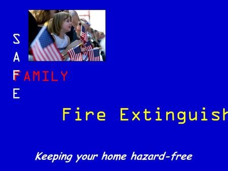 FAMILY SAFESAFE Keeping your home hazard-free Fire Extinguishers.