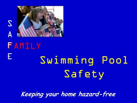 FAMILY SAFESAFE Keeping your home hazard-free Swimming Pool Safety.