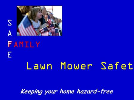 FAMILY SAFESAFE Keeping your home hazard-free Lawn Mower Safety.