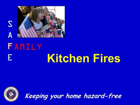 FAMILY SAFESAFE Keeping your home hazard-free Kitchen Fires.