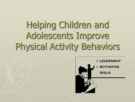 Helping Children and Adolescents Improve Physical Activity Behaviors.