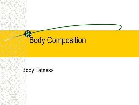 Body Composition Body Fatness The Facts About Body Fatness Body fatness is a part of health-related physical fitness. Body fatness refers to the percentage.
