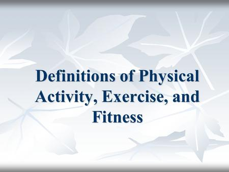 Definitions of Physical Activity, Exercise, and Fitness.