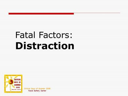 Fatal Factors: Distraction Critical Days of Summer 2008 Naval Safety Center.