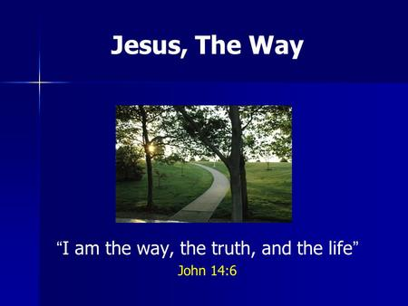 Jesus, The Way I am the way, the truth, and the life John 14:6.