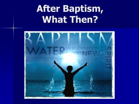 After Baptism, What Then?. Things To Remember... You are a new creature 2Co 5:17; Ro 6:3-4 You are a babe in Christ 1Co 3:1-2; He 5:12-14 You are in a.