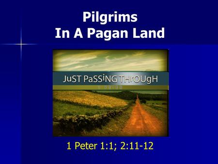 Pilgrims In A Pagan Land 1 Peter 1:1; 2:11-12. Pilgrims In A Pagan Land 1 Peter 1:1; 2:11-12 Pilgrim ~ parepidemos sojourning in a strange place, a foreigner.