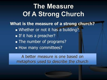 The Measure Of A Strong Church What is the measure of a strong church? Whether or not it has a building? If it has a preacher? The number of programs?