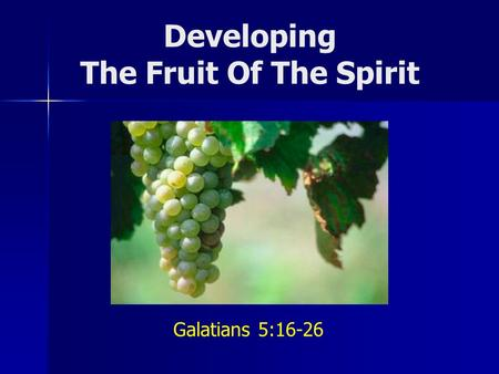Developing The Fruit Of The Spirit Galatians 5:16-26.