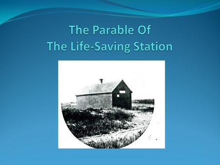 On a dangerous sea coast where shipwrecks often occur, there was once a crude little life-saving station.