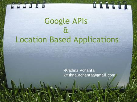 Google APIs & Location Based Applications -Krishna Achanta