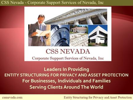Cssnevada.com Entity Structuring for Privacy and Asset Protection CSS Nevada - Corporate Support Services of Nevada, Inc Leaders In Providing ENTITY STRUCTURING.