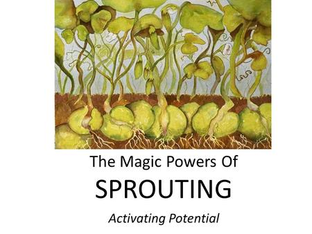 The Magic Powers Of SPROUTING Activating Potential.