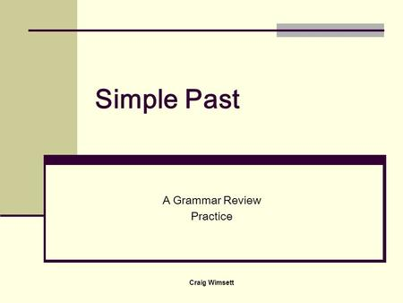 Craig Wimsett Simple Past A Grammar Review Practice.