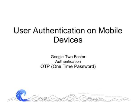 User Authentication on Mobile Devices Google Two Factor Authentication OTP (One Time Password)