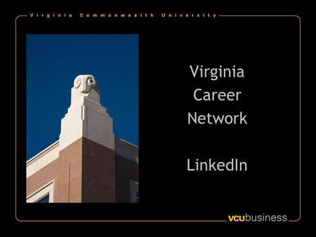 Virginia Career Network LinkedIn. What is LinkedIn? Overview Creating a profile Growing your contacts Sourcing capability.
