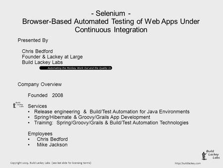 Copyright 2009, Build Lackey Labs (see last slide for licensing terms)  - Selenium - Browser-Based Automated Testing of Web Apps.