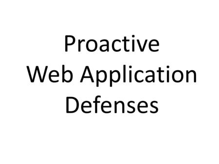 Proactive Web Application Defenses. Jim – OWASP Volunteer Global OWASP Board Member Global OWASP Board Member OWASP Cheat-Sheet Series.