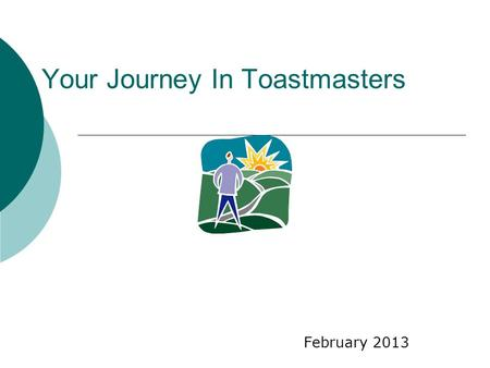 Your Journey In Toastmasters February 2013. Outline Toastmasters International Mission Mission of a Toastmasters Club Toastmasters Education Program Communication.