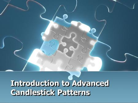 Introduction to Advanced Candlestick Patterns. Advanced Candlestick Patterns Fry Pan Bottom Cradle Pattern Jay-Hook Scoop Pattern Belt Hold Breakout Patterns.