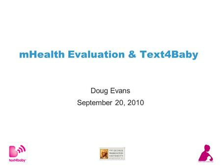 MHealth Evaluation & Text4Baby Doug Evans September 20, 2010.