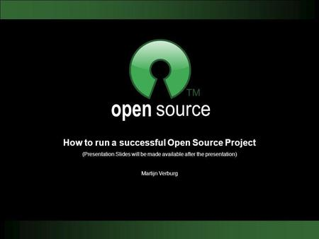How to run a successful Open Source Project (Presentation Slides will be made available after the presentation) Martijn Verburg.