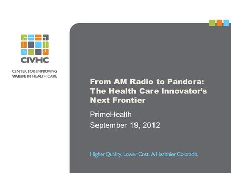 From AM Radio to Pandora: The Health Care Innovators Next Frontier PrimeHealth September 19, 2012.