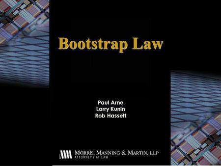 Paul Arne Larry Kunin Rob Hassett Bootstrap Law. Agenda u IP/IT basic law u Discuss particularly dangerous business relationship u Specific laws for Web.