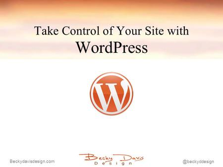 @beckyddesign Beckydavisdesign.com Take Control of Your Site with WordPress.