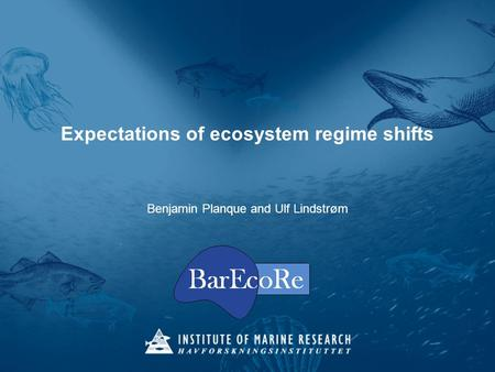 Expectations of ecosystem regime shifts Benjamin Planque and Ulf Lindstrøm.