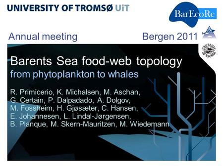 Barents Sea food-web topology from phytoplankton to whales R. Primicerio, K. Michalsen, M. Aschan, G. Certain, P. Dalpadado, A. Dolgov, M. Fossheim, H.