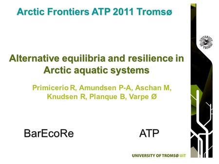 Alternative equilibria and resilience in Arctic aquatic systems Arctic Frontiers ATP 2011 Tromsø Primicerio R, Amundsen P-A, Aschan M, Knudsen R, Planque.