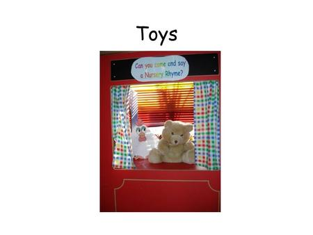 Toys. This term we have been learning about toys. We brought some of our favourite toys to school to show our friends.