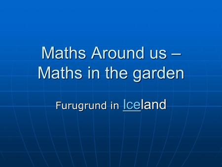 Maths Around us – Maths in the garden Furugrund in Iceland.