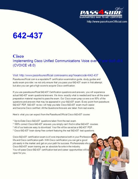 642-437 Cisco Implementing Cisco Unified Communications Voice over IP and QoS v8.0 (CVOICE v8.0) Visit: