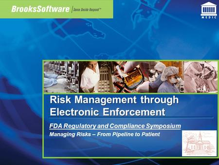 Risk Management through Electronic Enforcement FDA Regulatory and Compliance Symposium Managing Risks – From Pipeline to Patient.