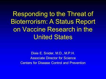 Responding to the Threat of Bioterrorism: A Status Report on Vaccine Research in the United States Good Morning. Over the next 1 ½ hours of so I'll be.